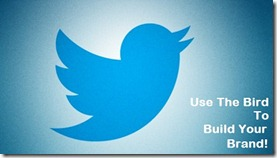 Branding With Twitter: 11 Steps To Building Your Brand On Twitter